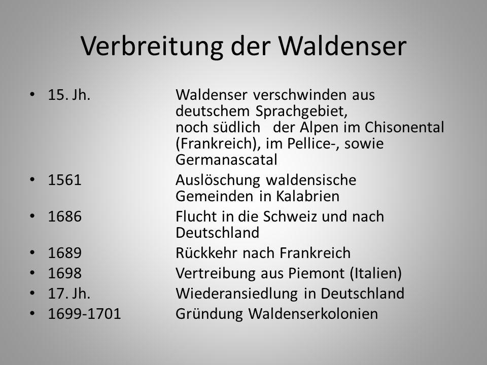Verbreitung der Waldenser 15. Jh.Waldenser verschwinden aus deutschem Sprachgebiet, noch südlich der Alpen im Chisonental (Frankreich), im Pellice-, s