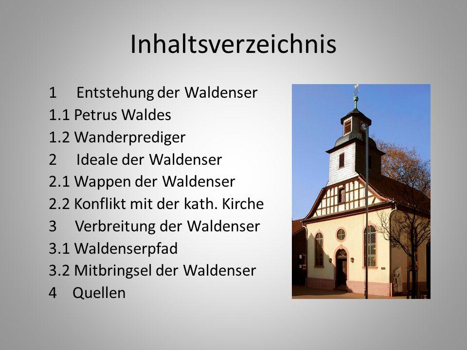 Inhaltsverzeichnis 1 Entstehung der Waldenser 1.1 Petrus Waldes 1.2 Wanderprediger 2 Ideale der Waldenser 2.1 Wappen der Waldenser 2.2 Konflikt mit de