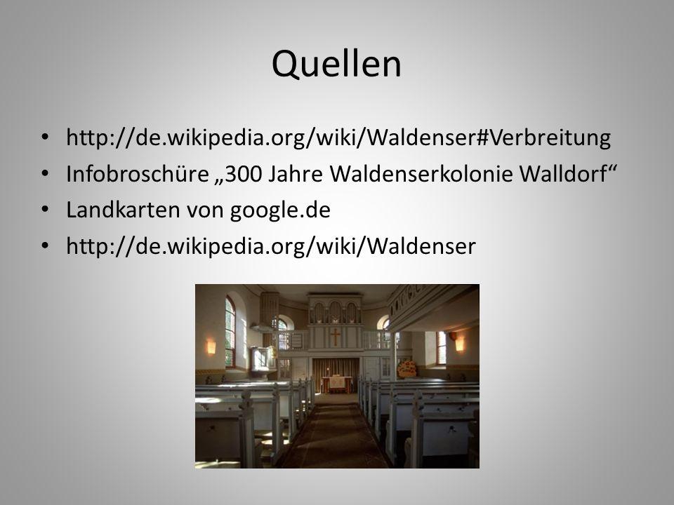 Quellen http://de.wikipedia.org/wiki/Waldenser#Verbreitung Infobroschüre 300 Jahre Waldenserkolonie Walldorf Landkarten von google.de http://de.wikipe