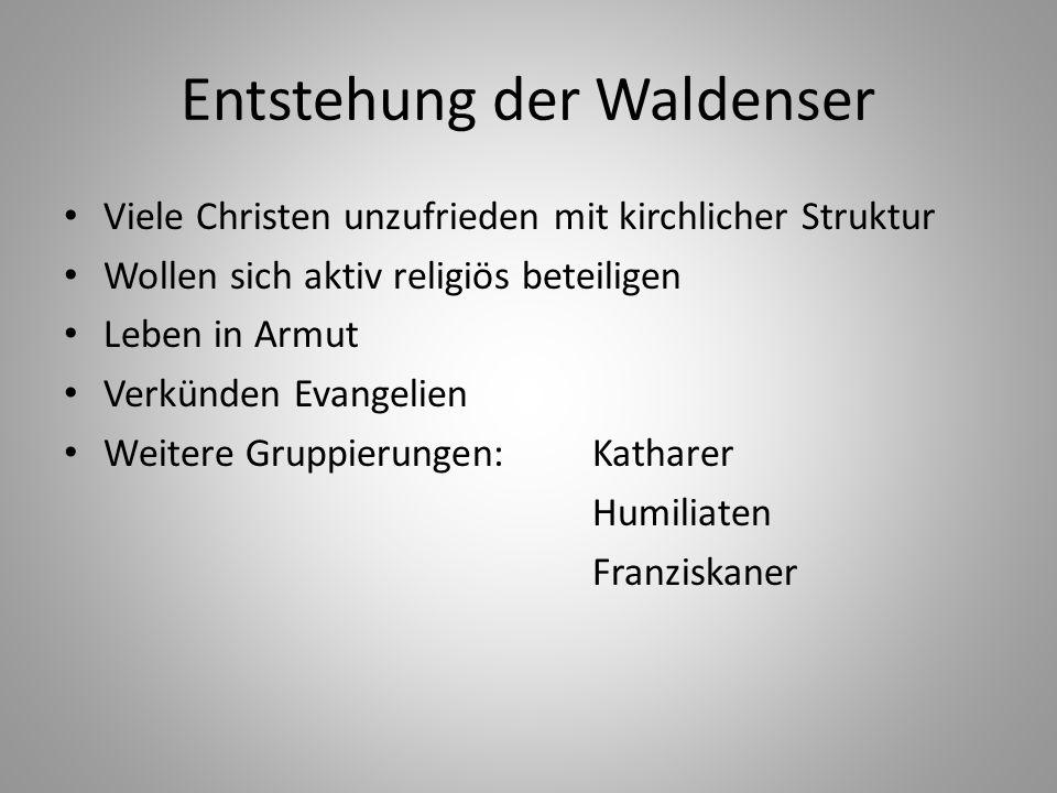 Entstehung der Waldenser Viele Christen unzufrieden mit kirchlicher Struktur Wollen sich aktiv religiös beteiligen Leben in Armut Verkünden Evangelien