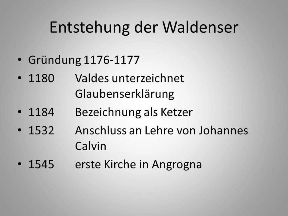 Entstehung der Waldenser Gründung 1176-1177 1180 Valdes unterzeichnet Glaubenserklärung 1184 Bezeichnung als Ketzer 1532Anschluss an Lehre von Johanne