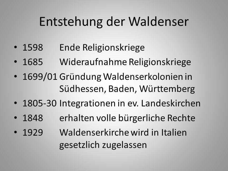 Entstehung der Waldenser 1598Ende Religionskriege 1685 Wideraufnahme Religionskriege 1699/01Gründung Waldenserkolonien in Südhessen, Baden, Württember