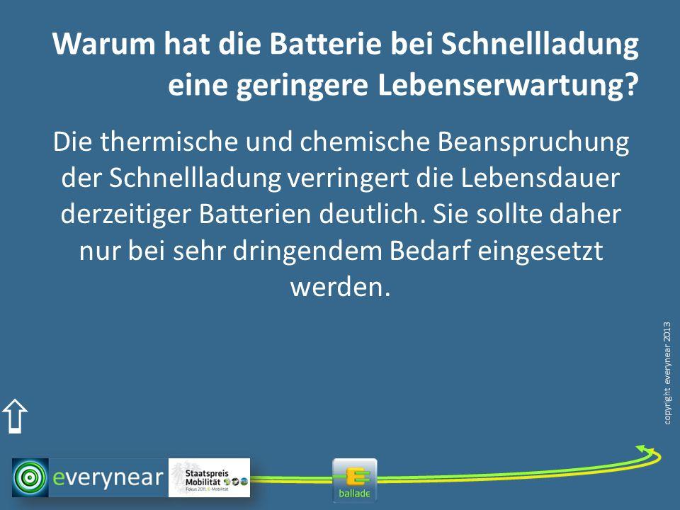 copyright everynear 2013 Warum hat die Batterie bei Schnellladung eine geringere Lebenserwartung? Die thermische und chemische Beanspruchung der Schne