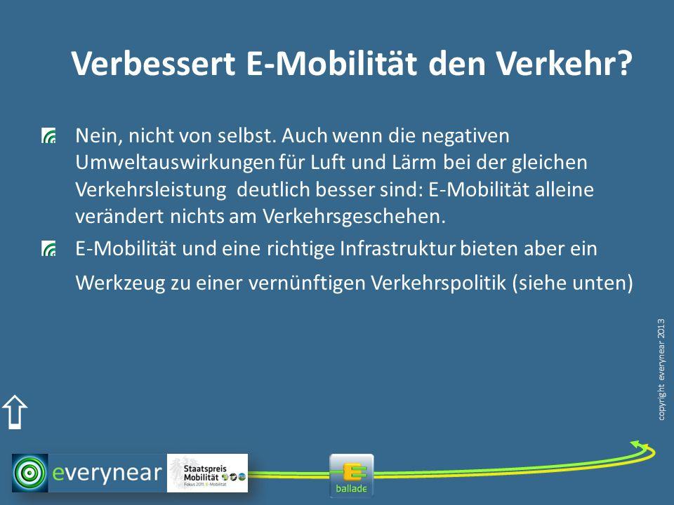 copyright everynear 2013 Verbessert E-Mobilität den Verkehr? Nein, nicht von selbst. Auch wenn die negativen Umweltauswirkungen für Luft und Lärm bei