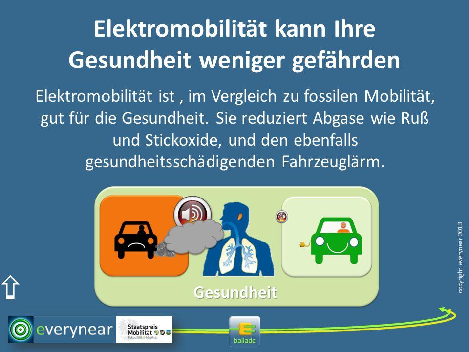 copyright everynear 2013 Elektromobilität kann Ihre Gesundheit weniger gefährden Elektromobilität ist, im Vergleich zu fossilen Mobilität, gut für die Gesundheit.