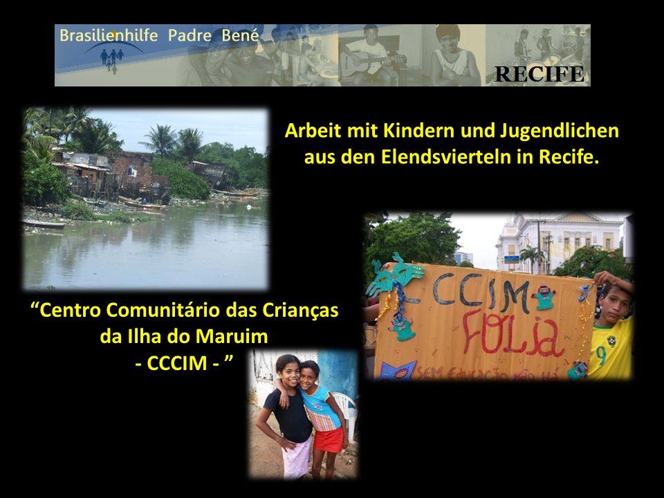 Arbeit mit Kindern und Jugendlichen aus den Elendsvierteln in Recife. Centro Comunitário das Crianças da Ilha do Maruim - CCCIM -