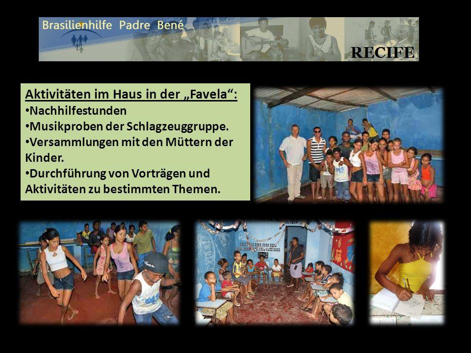 Aktivitäten im Haus in der Favela: Nachhilfestunden Musikproben der Schlagzeuggruppe. Versammlungen mit den Müttern der Kinder. Durchführung von Vortr