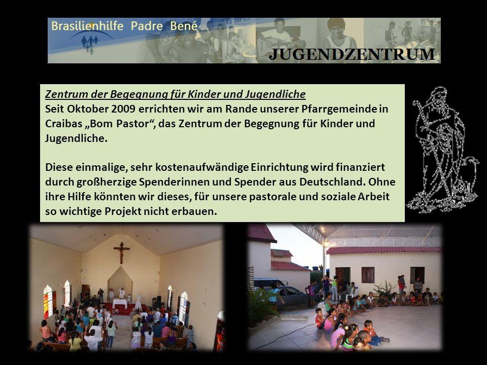 Zentrum der Begegnung für Kinder und Jugendliche Seit Oktober 2009 errichten wir am Rande unserer Pfarrgemeinde in Craibas Bom Pastor, das Zentrum der