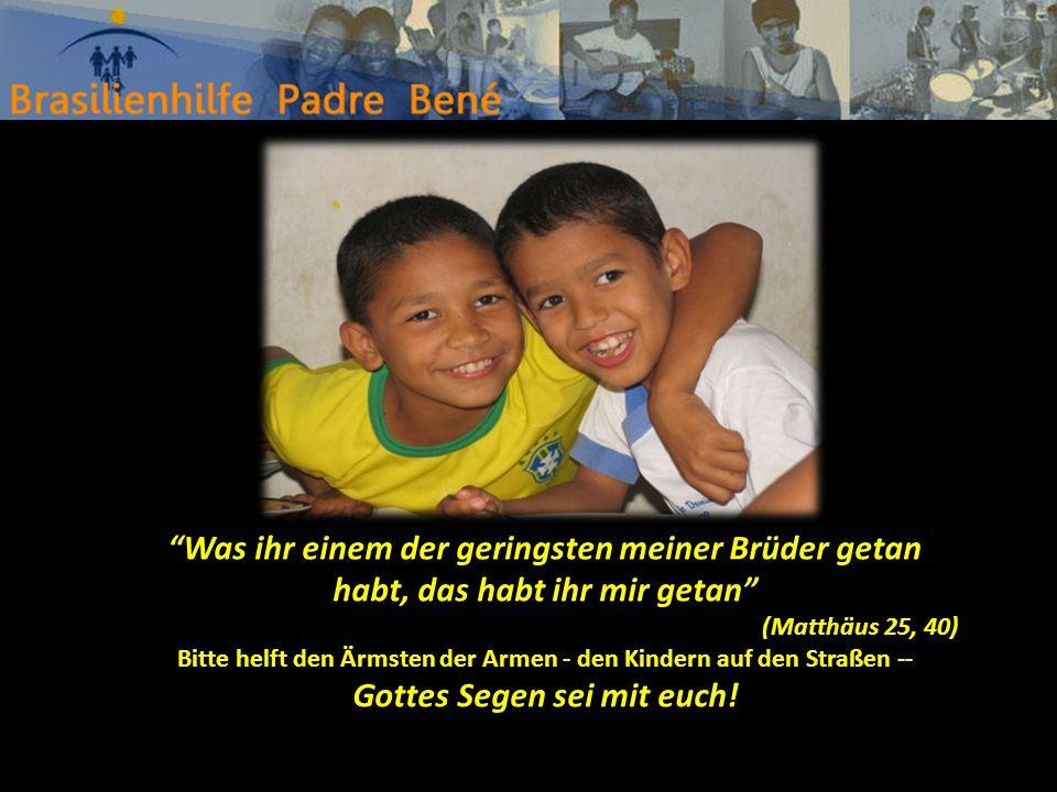 Was ihr einem der geringsten meiner Brüder getan habt, das habt ihr mir getan (Matthäus 25, 40) Bitte helft den Ärmsten der Armen - den Kindern auf de