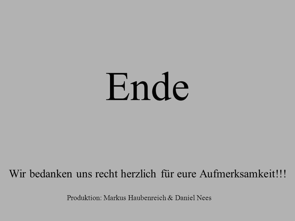 Wir bedanken uns recht herzlich für eure Aufmerksamkeit!!! Ende Produktion: Markus Haubenreich & Daniel Nees