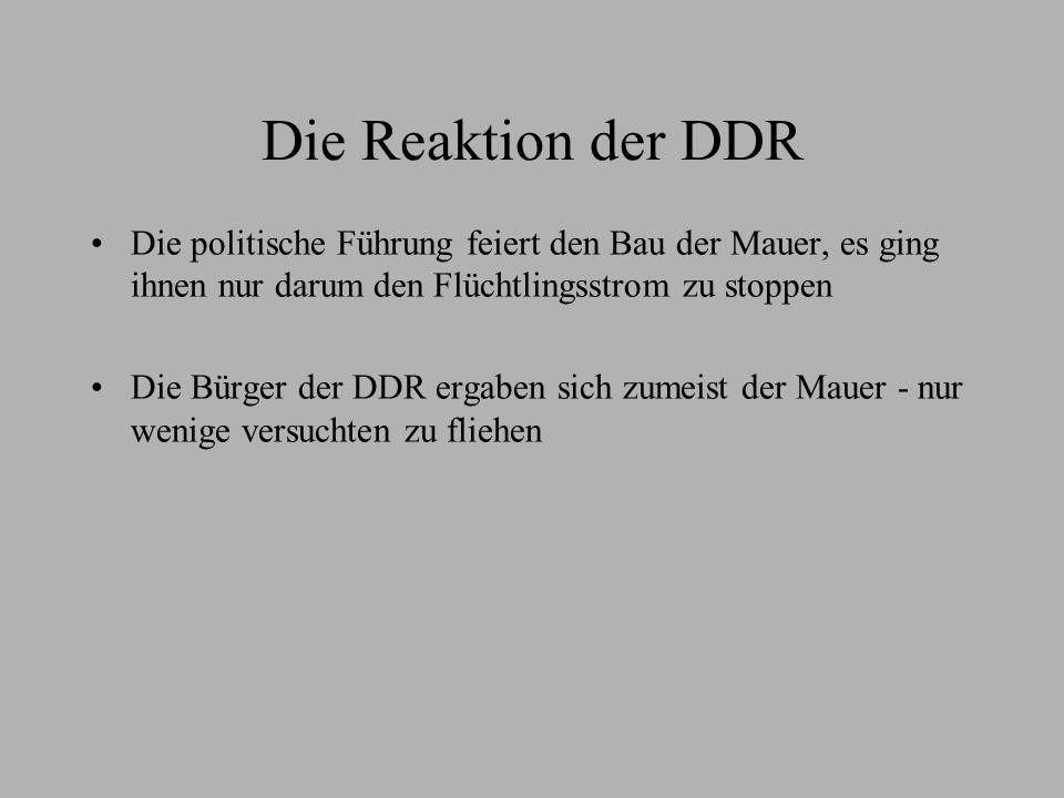 Die Reaktion der DDR Die politische Führung feiert den Bau der Mauer, es ging ihnen nur darum den Flüchtlingsstrom zu stoppen Die Bürger der DDR ergab