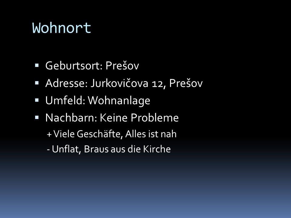 Wohnort Geburtsort: Prešov Adresse: Jurkovičova 12, Prešov Umfeld: Wohnanlage Nachbarn: Keine Probleme + Viele Geschäfte, Alles ist nah - Unflat, Brau