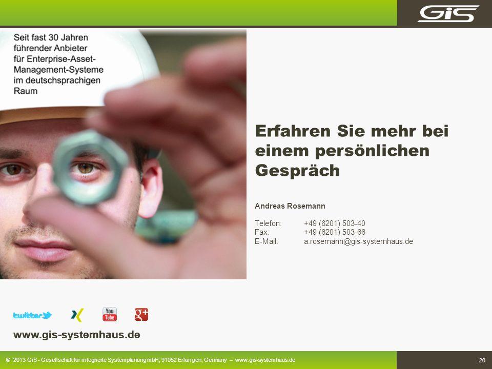 © 2013 GiS - Gesellschaft für integrierte Systemplanung mbH, 91052 Erlangen, Germany – www.gis-systemhaus.de 20 Andreas Rosemann Telefon: +49 (6201) 5