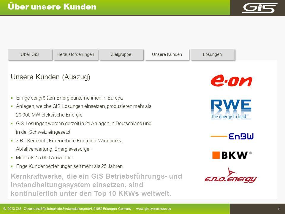 © 2013 GiS - Gesellschaft für integrierte Systemplanung mbH, 91052 Erlangen, Germany – www.gis-systemhaus.de 6 Über unsere Kunden Unsere Kunden (Auszu