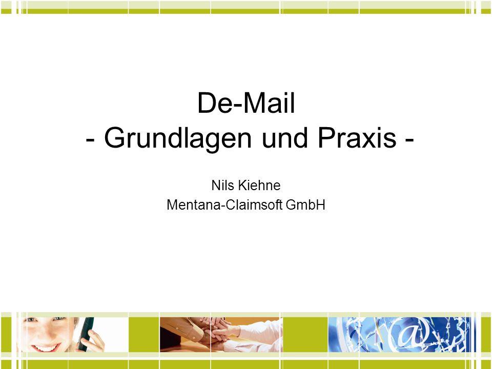 De-Mail Grundlagen De-Mail ist eine Gesetzesinitiative des BMI De-Mail wird akkreditiert und überwacht durch das BSI als Aufsichtsbehörde