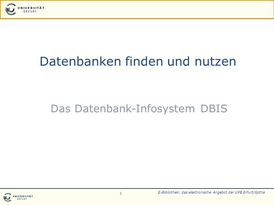 Datenbanken finden und nutzen Das Datenbank-Infosystem DBIS 1 E-Bibliothek: das elektronische Angebot der UFB Erfurt/Gotha