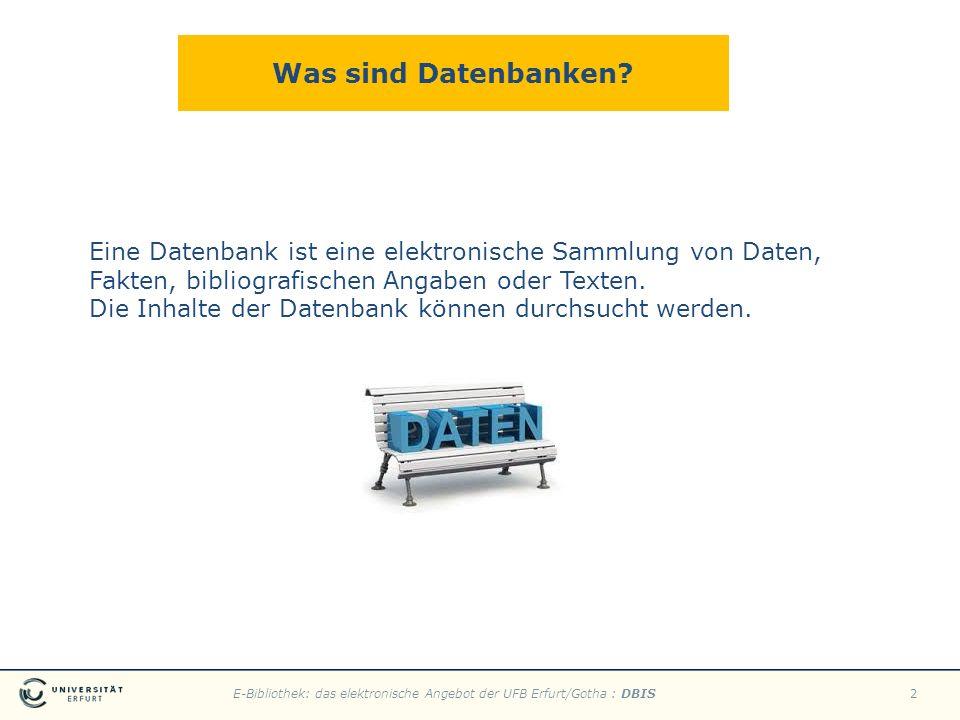 E-Bibliothek: das elektronische Angebot der UFB Erfurt/Gotha : DBIS2 Was sind Datenbanken? Eine Datenbank ist eine elektronische Sammlung von Daten, F