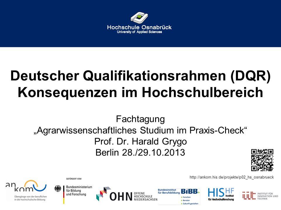 Deutscher Qualifikationsrahmen (DQR) Konsequenzen im Hochschulbereich Fachtagung Agrarwissenschaftliches Studium im Praxis-Check Prof. Dr. Harald Gryg