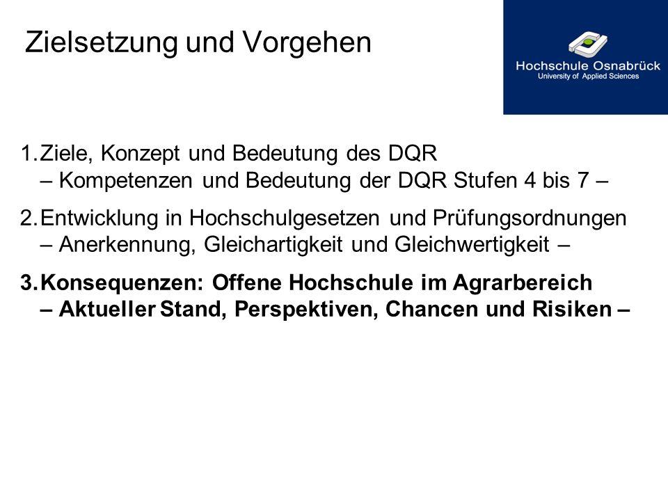 Zielsetzung und Vorgehen 1.Ziele, Konzept und Bedeutung des DQR – Kompetenzen und Bedeutung der DQR Stufen 4 bis 7 – 2.Entwicklung in Hochschulgesetze