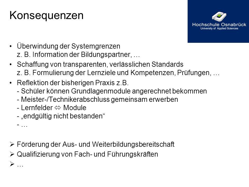 Konsequenzen Überwindung der Systemgrenzen z. B. Information der Bildungspartner, … Schaffung von transparenten, verlässlichen Standards z. B. Formuli
