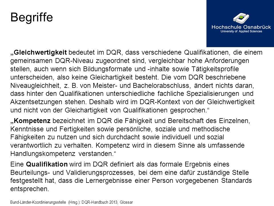 Begriffe Gleichwertigkeit bedeutet im DQR, dass verschiedene Qualifikationen, die einem gemeinsamen DQR-Niveau zugeordnet sind, vergleichbar hohe Anfo