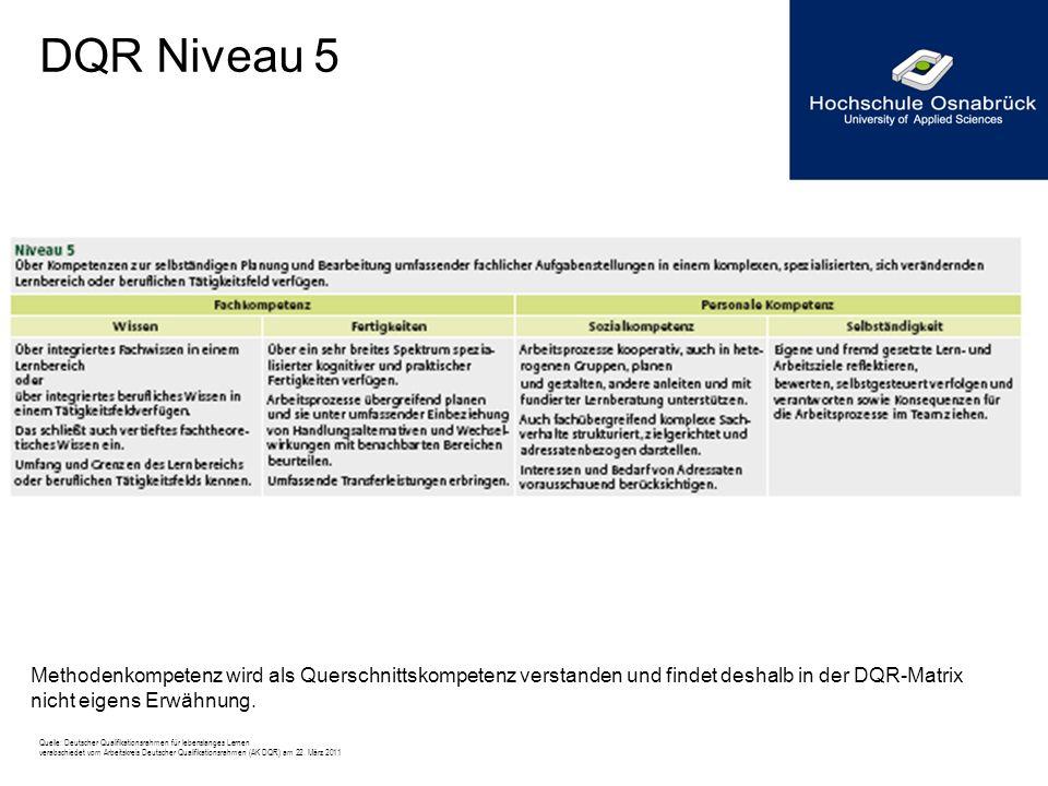DQR Niveau 5 Methodenkompetenz wird als Querschnittskompetenz verstanden und findet deshalb in der DQR-Matrix nicht eigens Erwähnung. Quelle: Deutsche