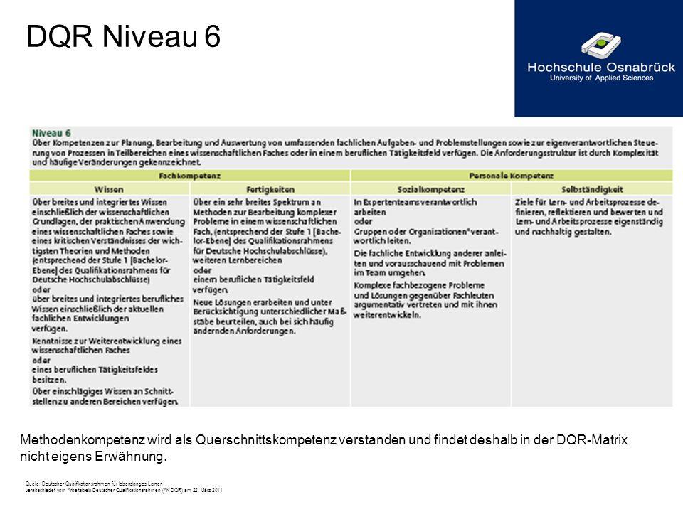 DQR Niveau 6 Methodenkompetenz wird als Querschnittskompetenz verstanden und findet deshalb in der DQR-Matrix nicht eigens Erwähnung. Quelle: Deutsche