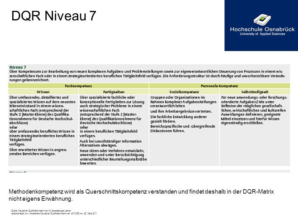 DQR Niveau 7 Methodenkompetenz wird als Querschnittskompetenz verstanden und findet deshalb in der DQR-Matrix nicht eigens Erwähnung. Quelle: Deutsche