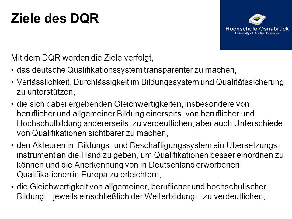 Ziele des DQR Mit dem DQR werden die Ziele verfolgt, das deutsche Qualifikationssystem transparenter zu machen, Verlässlichkeit, Durchlässigkeit im Bi