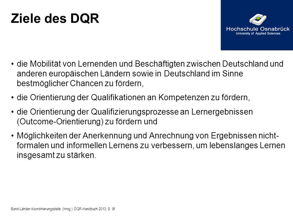 Ziele des DQR die Mobilität von Lernenden und Beschäftigten zwischen Deutschland und anderen europäischen Ländern sowie in Deutschland im Sinne bestmö