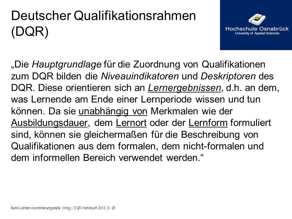 Deutscher Qualifikationsrahmen (DQR) Die Hauptgrundlage für die Zuordnung von Qualifikationen zum DQR bilden die Niveauindikatoren und Deskriptoren de