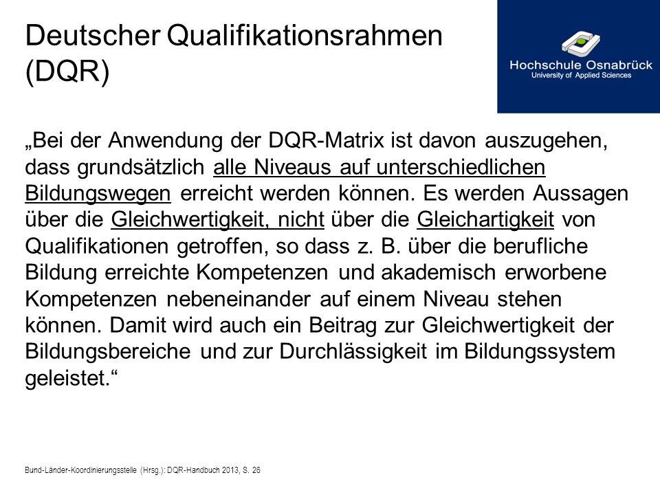Deutscher Qualifikationsrahmen (DQR) Bei der Anwendung der DQR-Matrix ist davon auszugehen, dass grundsätzlich alle Niveaus auf unterschiedlichen Bild