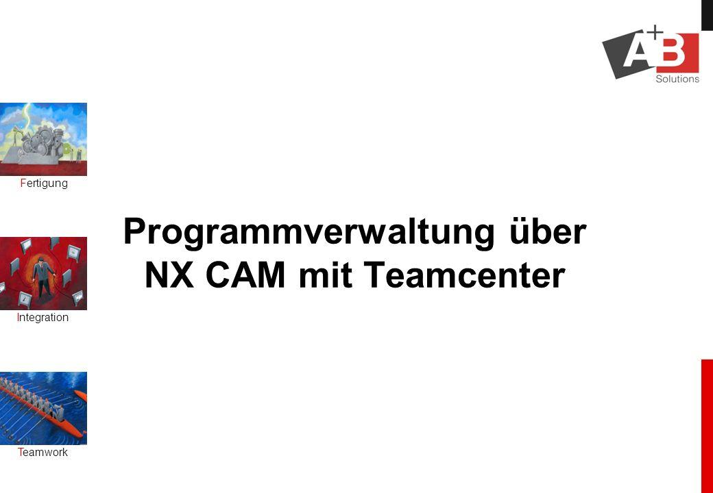Fertigung Integration Teamwork Programmverwaltung über NX CAM mit Teamcenter