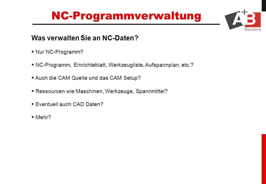 Was verwalten Sie an NC-Daten? Nur NC-Programm? NC-Programm, Einrichteblatt, Werkzeugliste, Aufspannplan, etc.? Auch die CAM Quelle und das CAM Setup?