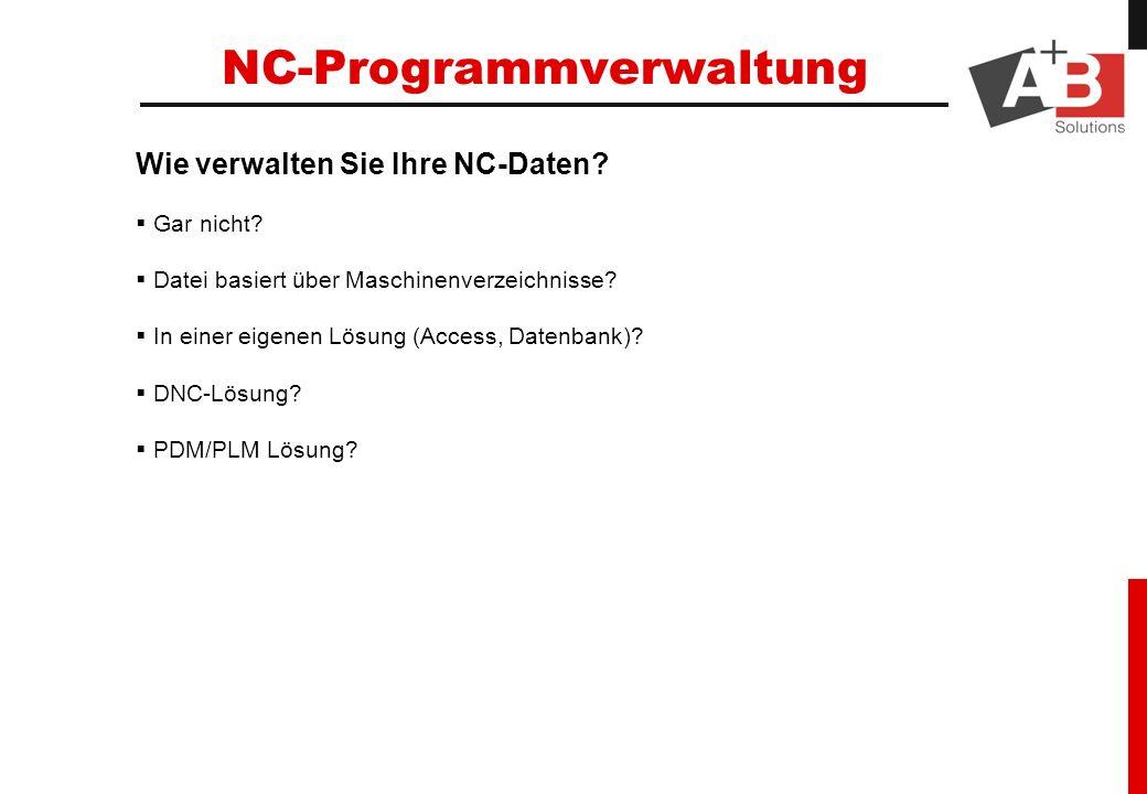 Wie verwalten Sie Ihre NC-Daten? Gar nicht? Datei basiert über Maschinenverzeichnisse? In einer eigenen Lösung (Access, Datenbank)? DNC-Lösung? PDM/PL