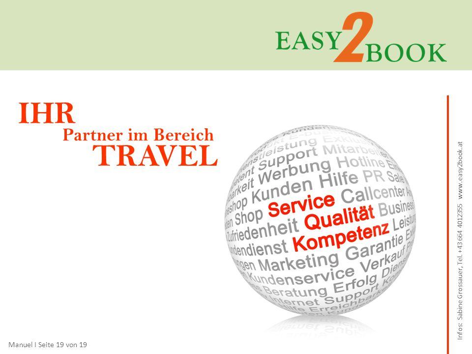Manuel I Seite 19 von 19 IHR Partner im Bereich TRAVEL Infos: Sabine Grossauer, Tel.