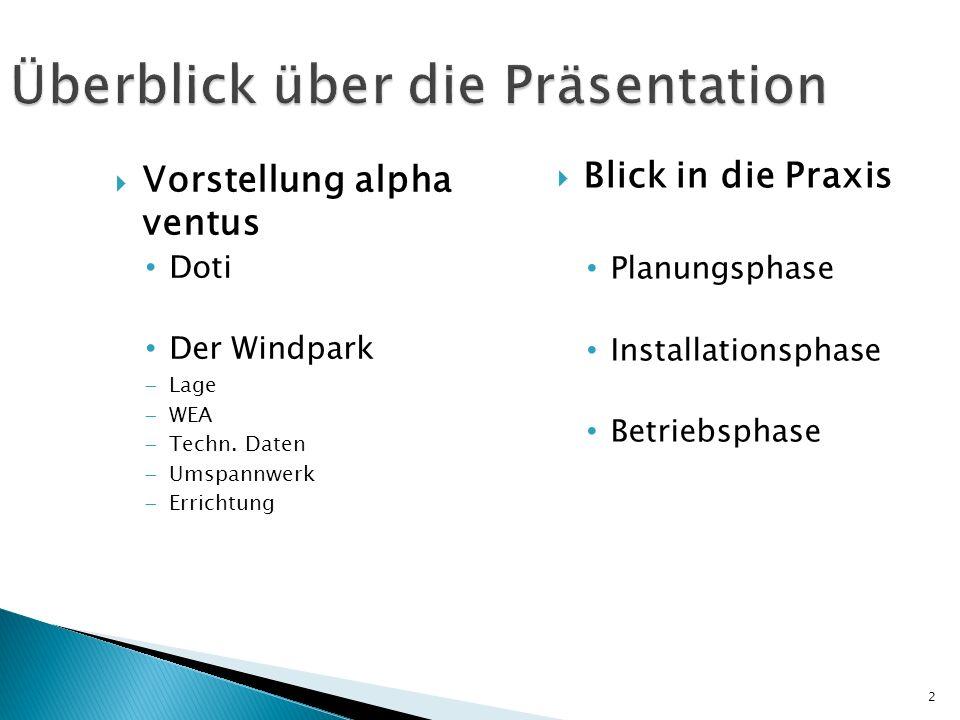 Überblick über die Präsentation Vorstellung alpha ventus Doti Der Windpark Lage WEA Techn. Daten Umspannwerk Errichtung Blick in die Praxis Planungsph