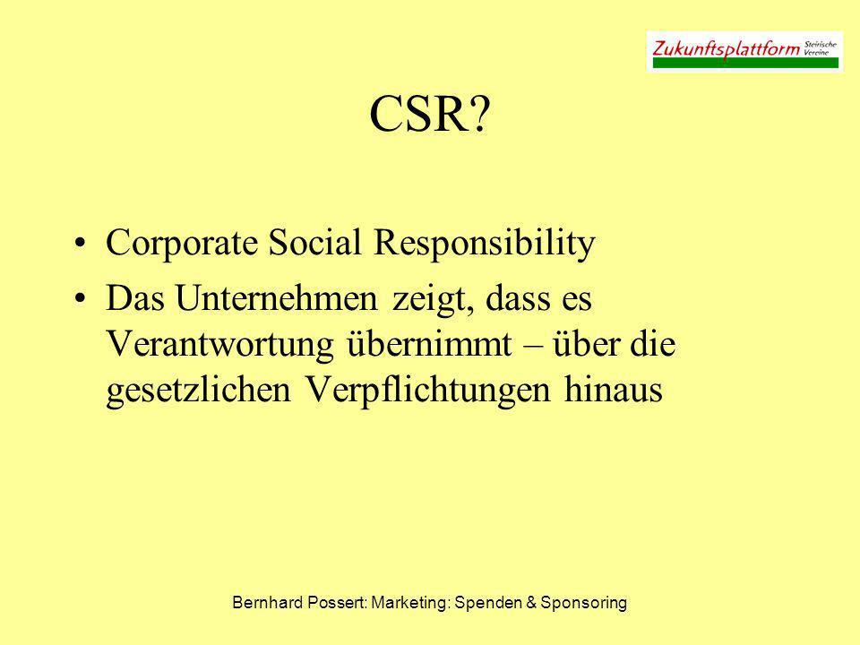 Bernhard Possert: Marketing: Spenden & Sponsoring CSR? Corporate Social Responsibility Das Unternehmen zeigt, dass es Verantwortung übernimmt – über d