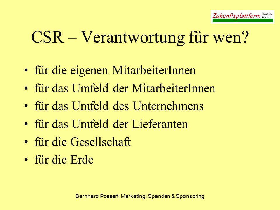 Bernhard Possert: Marketing: Spenden & Sponsoring CSR – Verantwortung für wen? für die eigenen MitarbeiterInnen für das Umfeld der MitarbeiterInnen fü
