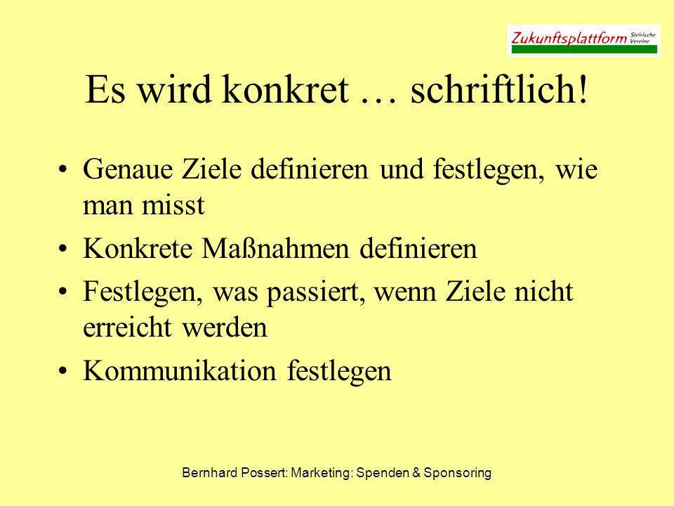 Bernhard Possert: Marketing: Spenden & Sponsoring Es wird konkret … schriftlich! Genaue Ziele definieren und festlegen, wie man misst Konkrete Maßnahm