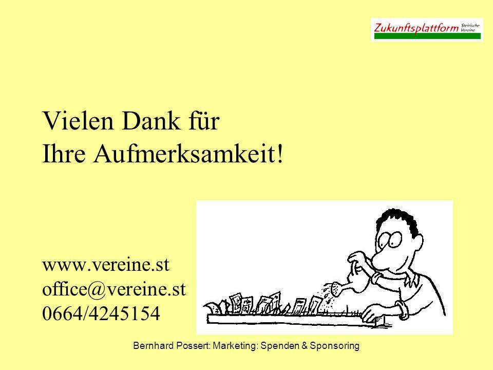Bernhard Possert: Marketing: Spenden & Sponsoring Vielen Dank für Ihre Aufmerksamkeit! www.vereine.st office@vereine.st 0664/4245154