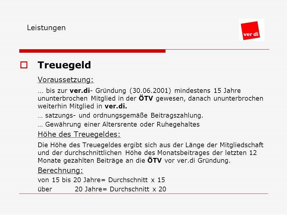 Treuegeld Voraussetzung: … bis zur ver.di- Gründung (30.06.2001) mindestens 15 Jahre ununterbrochen Mitglied in der ÖTV gewesen, danach ununterbrochen weiterhin Mitglied in ver.di.