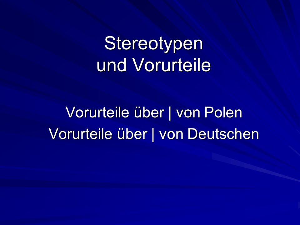 Stereotypen und Vorurteile Stereotypen und Vorurteile Vorurteile über | von Polen Vorurteile über | von Deutschen