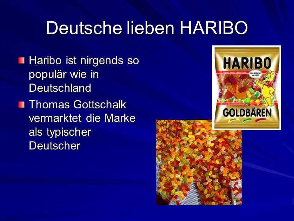 Deutsche lieben HARIBO Haribo ist nirgends so populär wie in Deutschland Thomas Gottschalk vermarktet die Marke als typischer Deutscher