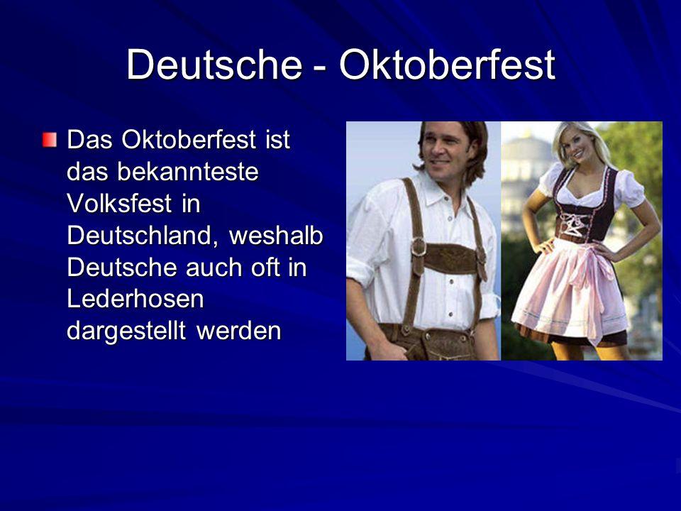 Deutsche - Oktoberfest Das Oktoberfest ist das bekannteste Volksfest in Deutschland, weshalb Deutsche auch oft in Lederhosen dargestellt werden