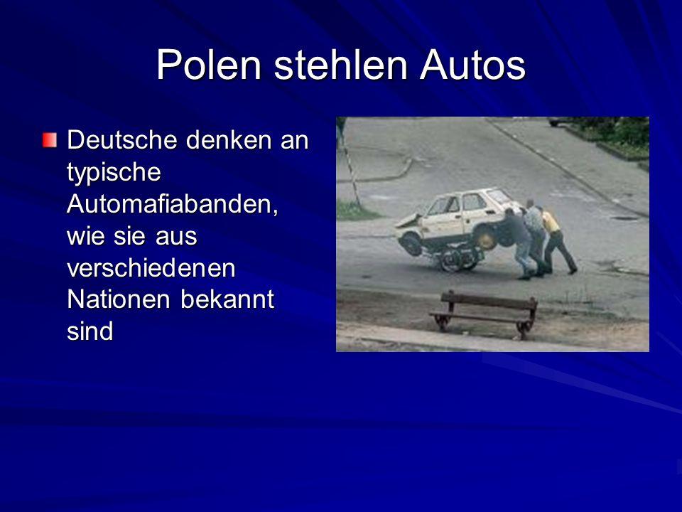 Polen stehlen Autos Deutsche denken an typische Automafiabanden, wie sie aus verschiedenen Nationen bekannt sind