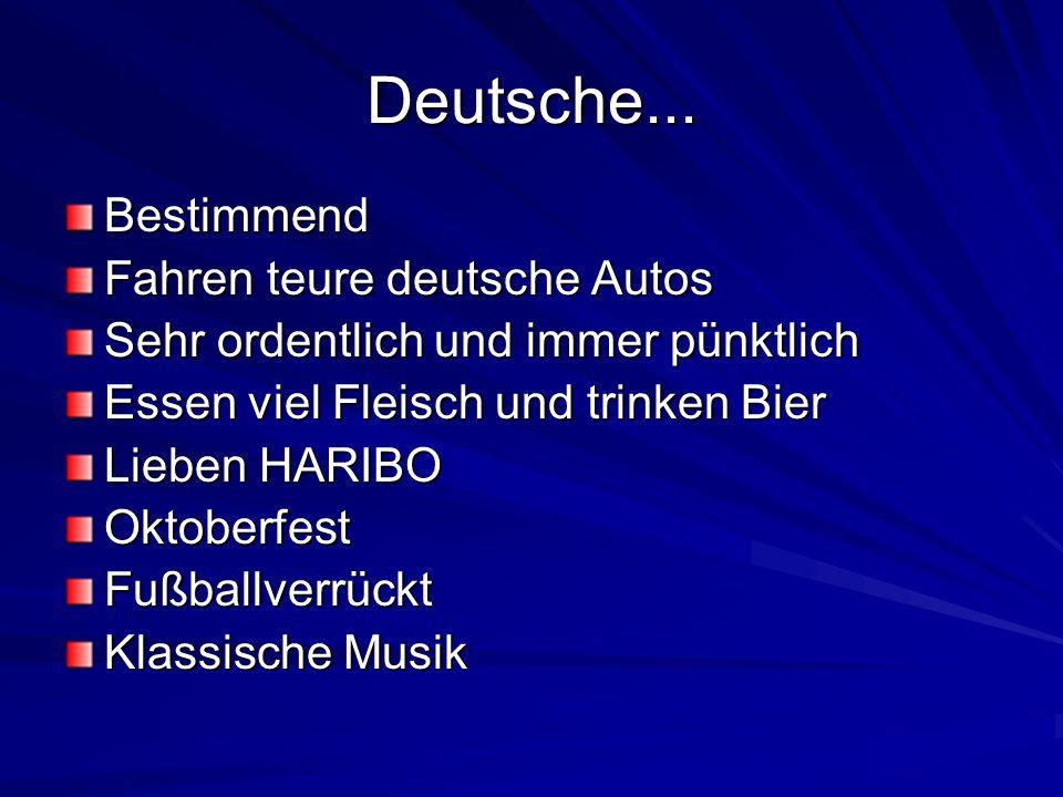 Deutsche... Bestimmend Fahren teure deutsche Autos Sehr ordentlich und immer pünktlich Essen viel Fleisch und trinken Bier Lieben HARIBO OktoberfestFu