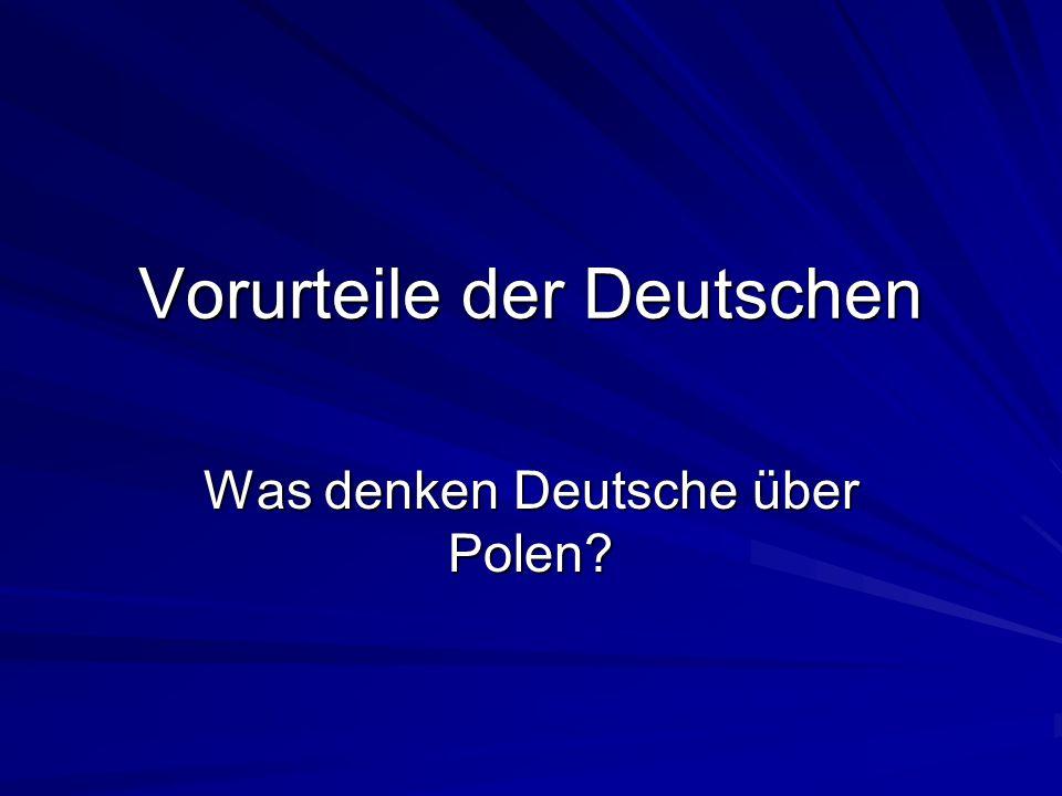 Vorurteile der Deutschen Was denken Deutsche über Polen?