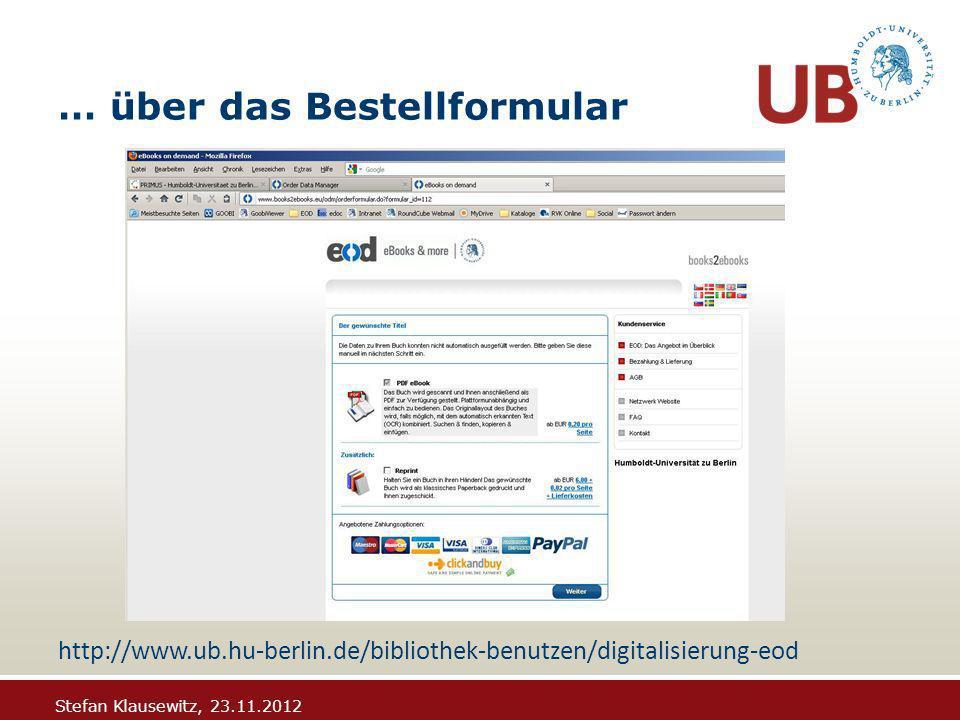 Stefan Klausewitz, 23.11.2012 … über das Bestellformular http://www.ub.hu-berlin.de/bibliothek-benutzen/digitalisierung-eod