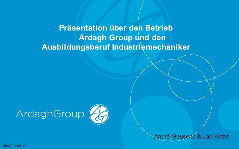 Präsentation über den Betrieb Ardagh Group und den Ausbildungsberuf Industriemechaniker André Geusens & Jan Kothe Seite 1 von 31